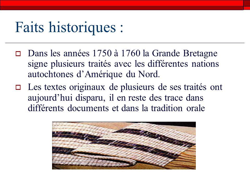 Faits historiques : Dans les années 1750 à 1760 la Grande Bretagne signe plusieurs traités avec les différentes nations autochtones dAmérique du Nord.
