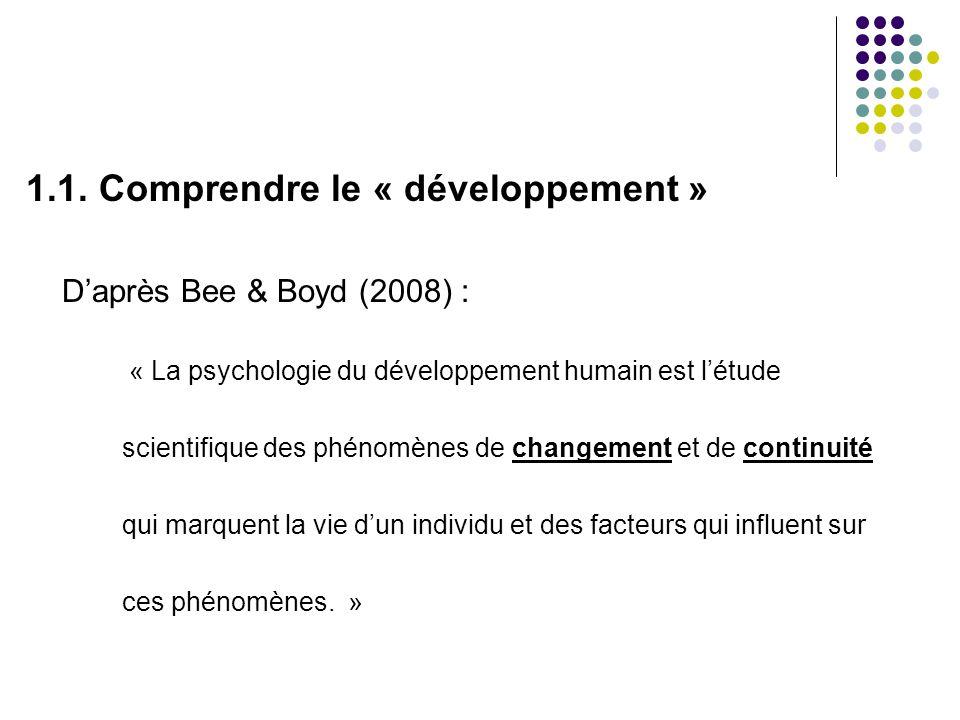 1.1. Comprendre le « développement » Daprès Bee & Boyd (2008) : « La psychologie du développement humain est létude scientifique des phénomènes de cha