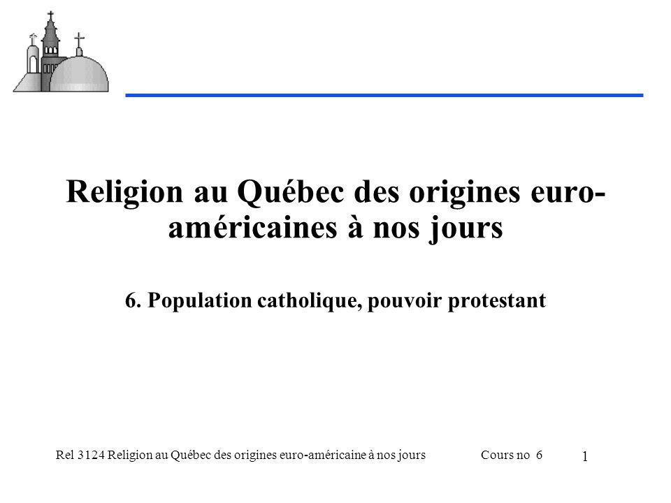 Rel 3124 Religion au Québec des origines euro-américaine à nos joursCours no 6 1 Religion au Québec des origines euro- américaines à nos jours 6.