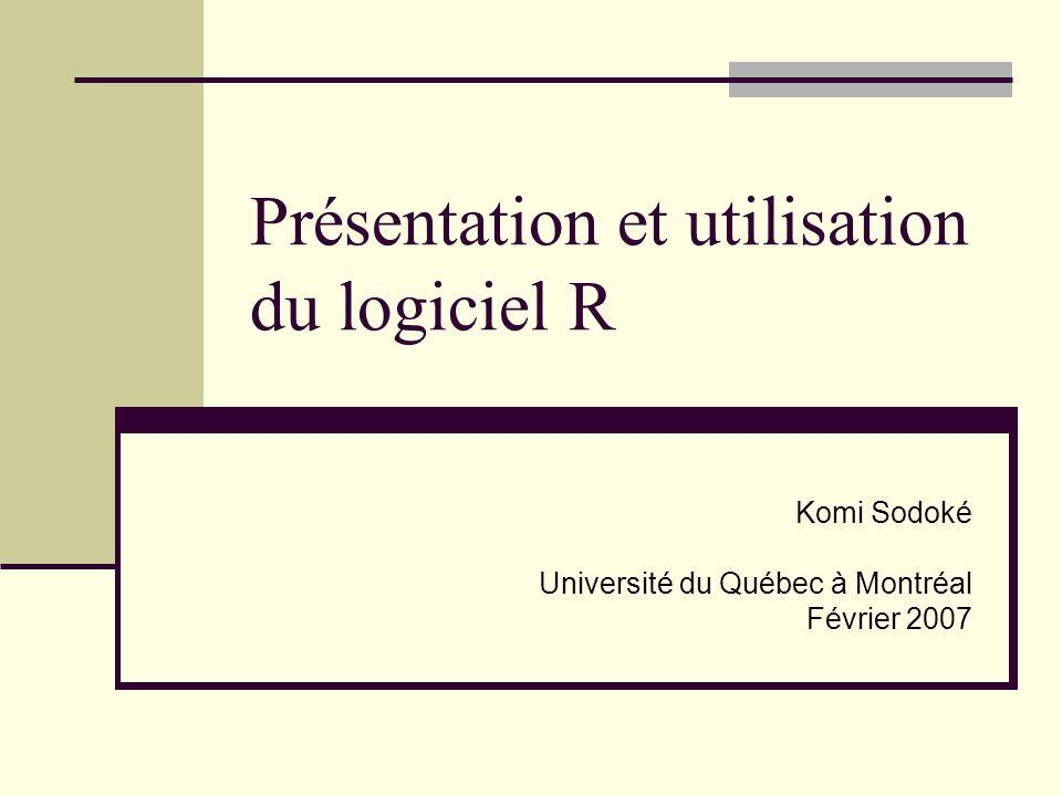Présentation et utilisation du logiciel R Komi Sodoké Université du Québec à Montréal Février 2007