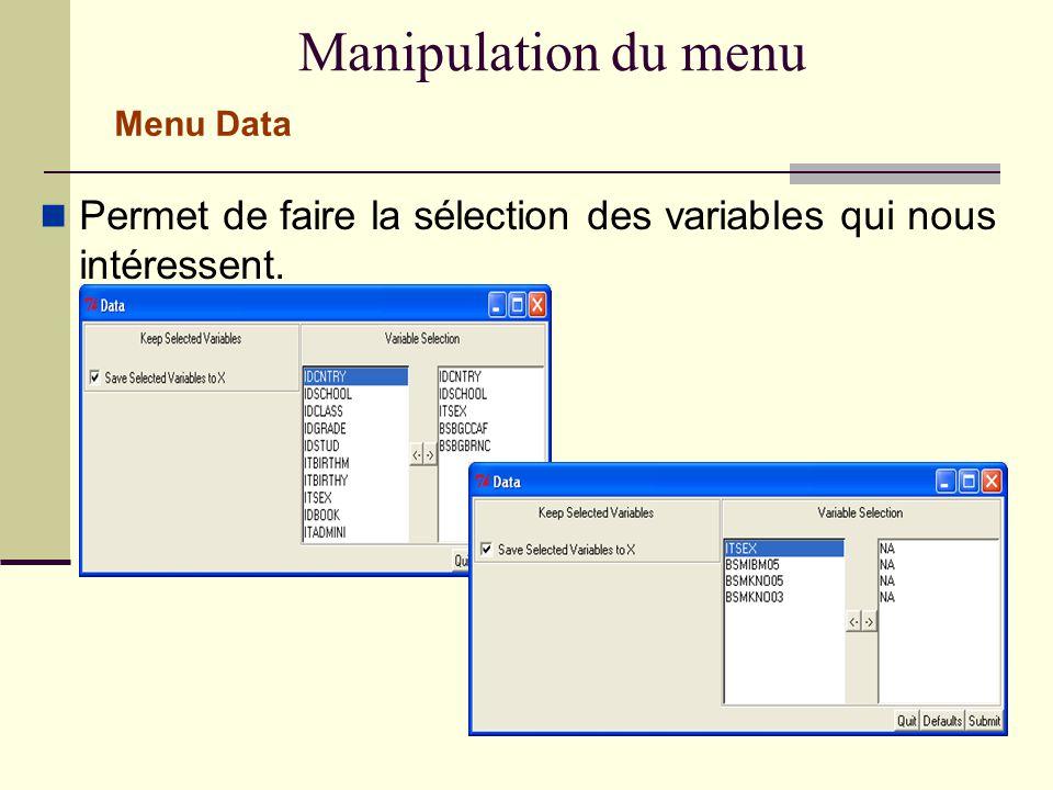 Manipulation du menu Permet de faire la sélection des variables qui nous intéressent. Menu Data