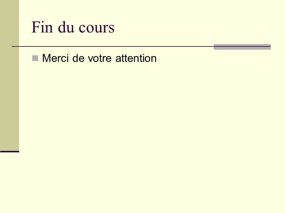 Fin du cours Merci de votre attention