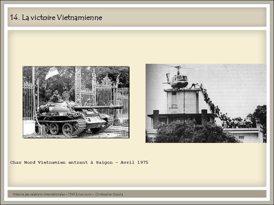 14. La victoire Vietnamienne Histoire des relations internationales – 1945 à nos jours – Christopher Goscha Char Nord Vietnamien entrant à Saigon – Av