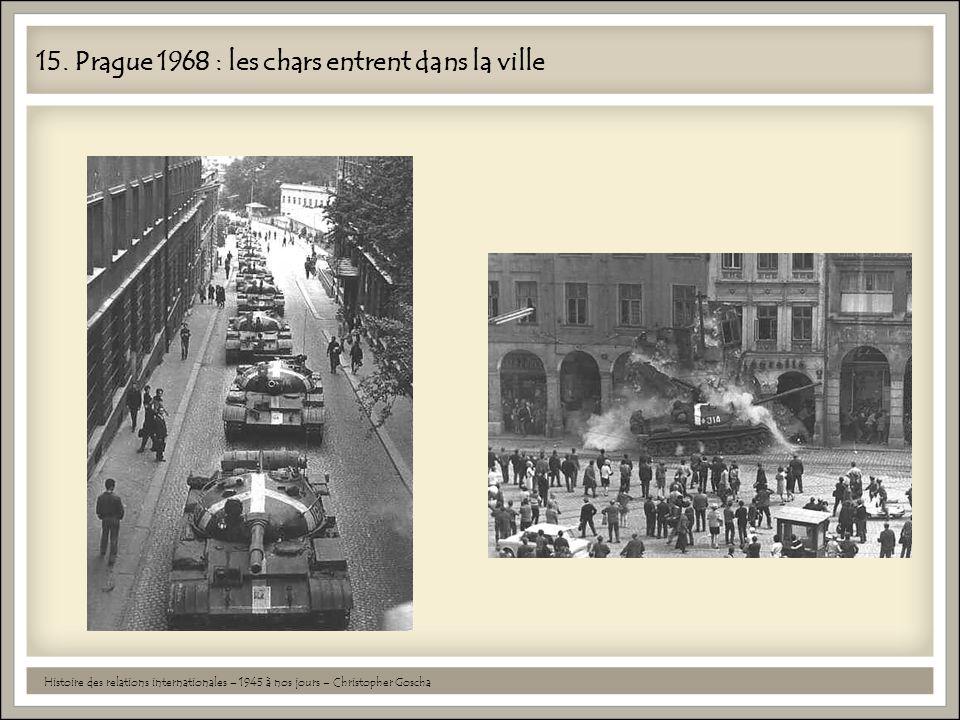 15. Prague 1968 : les chars entrent dans la ville Histoire des relations internationales – 1945 à nos jours – Christopher Goscha