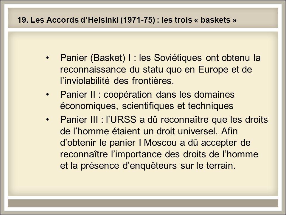 19. Les Accords dHelsinki (1971-75) : les trois « baskets » Panier (Basket) I : les Soviétiques ont obtenu la reconnaissance du statu quo en Europe et