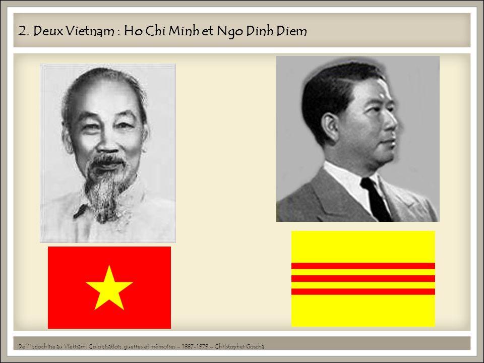 2.Deux Vietnam : Ho Chi Minh et Ngo Dinh Diem De lIndochine au Vietnam.