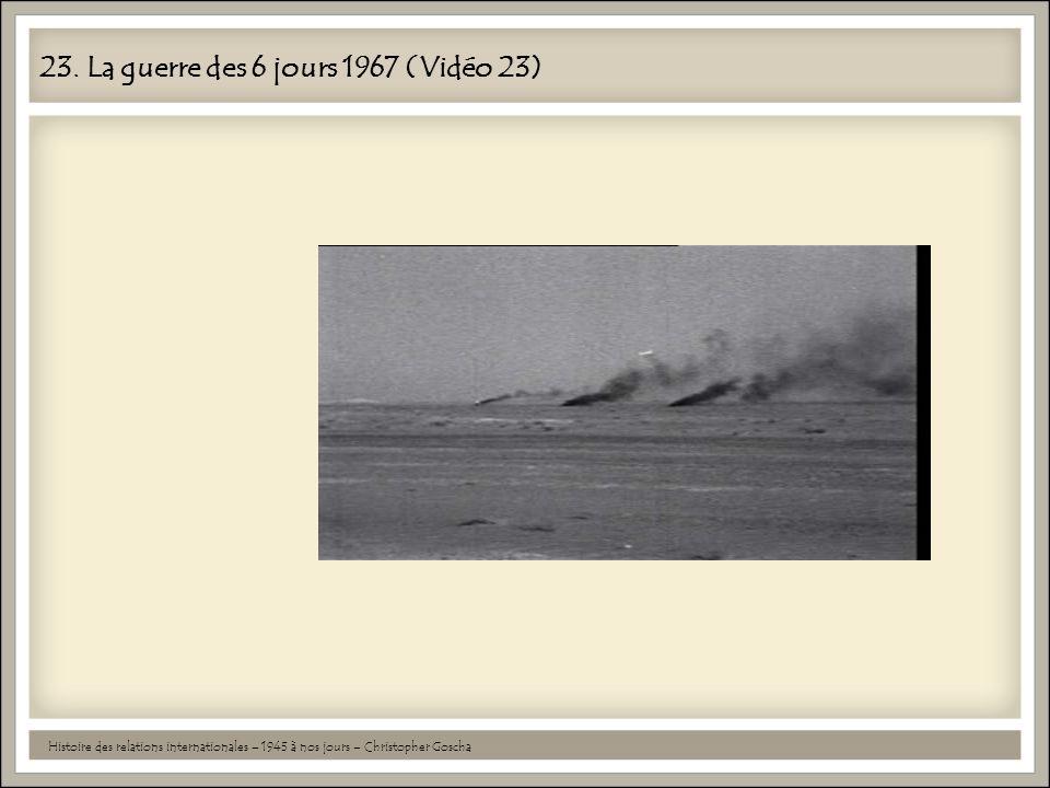23. La guerre des 6 jours 1967 (Vidéo 23) Histoire des relations internationales – 1945 à nos jours – Christopher Goscha