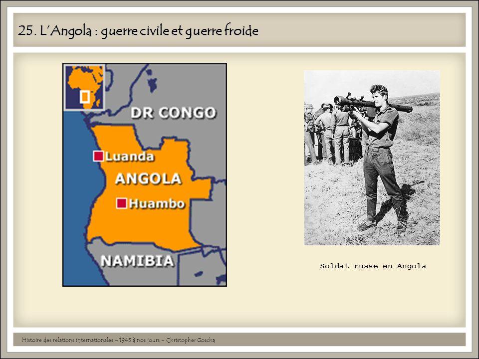 25. LAngola : guerre civile et guerre froide Histoire des relations internationales – 1945 à nos jours – Christopher Goscha Soldat russe en Angola