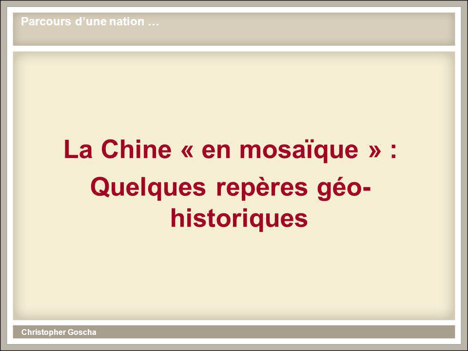 Christopher Goscha La Chine « en mosaïque » : Quelques repères géo- historiques Parcours dune nation …