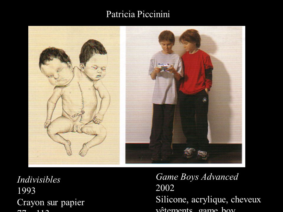 Indivisibles 1993 Crayon sur papier 77 x 113 cm Patricia Piccinini Game Boys Advanced 2002 Silicone, acrylique, cheveux vêtements, game boy