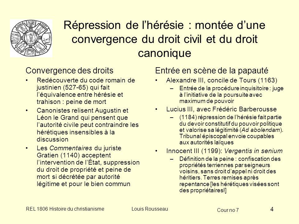 Cour no 7 REL 1806 Histoire du christianismeLouis Rousseau 5 Cas-type dhérésie : le mouvement cathare (XII e -XIV e s.) Dissidence qui sinscrit dans le mouvement dévangélisme radical, amplifié par la réforme ecclésiastique du XI e s.