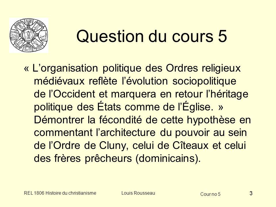 Cour no 5 REL 1806 Histoire du christianismeLouis Rousseau 3 Question du cours 5 « Lorganisation politique des Ordres religieux médiévaux reflète lévolution sociopolitique de lOccident et marquera en retour lhéritage politique des États comme de lÉglise.