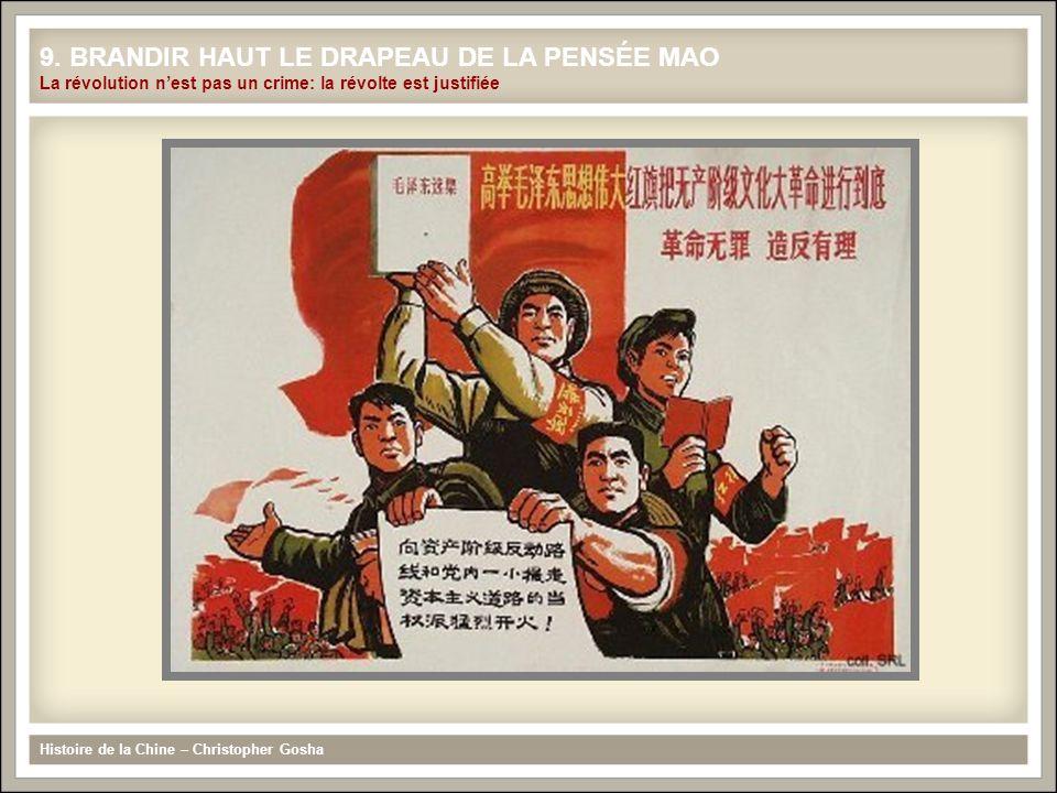 Histoire de la Chine – Christopher Gosha 9. BRANDIR HAUT LE DRAPEAU DE LA PENSÉE MAO La révolution nest pas un crime: la révolte est justifiée