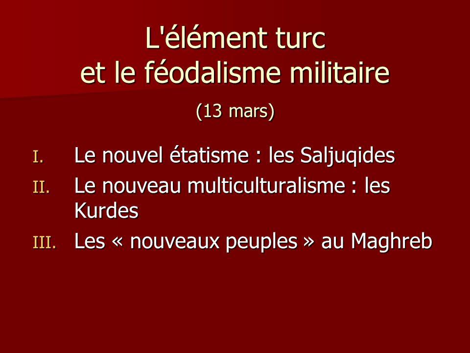 L'élément turc et le féodalisme militaire (13 mars) I. Le nouvel étatisme : les Saljuqides II. Le nouveau multiculturalisme : les Kurdes III. Les « no