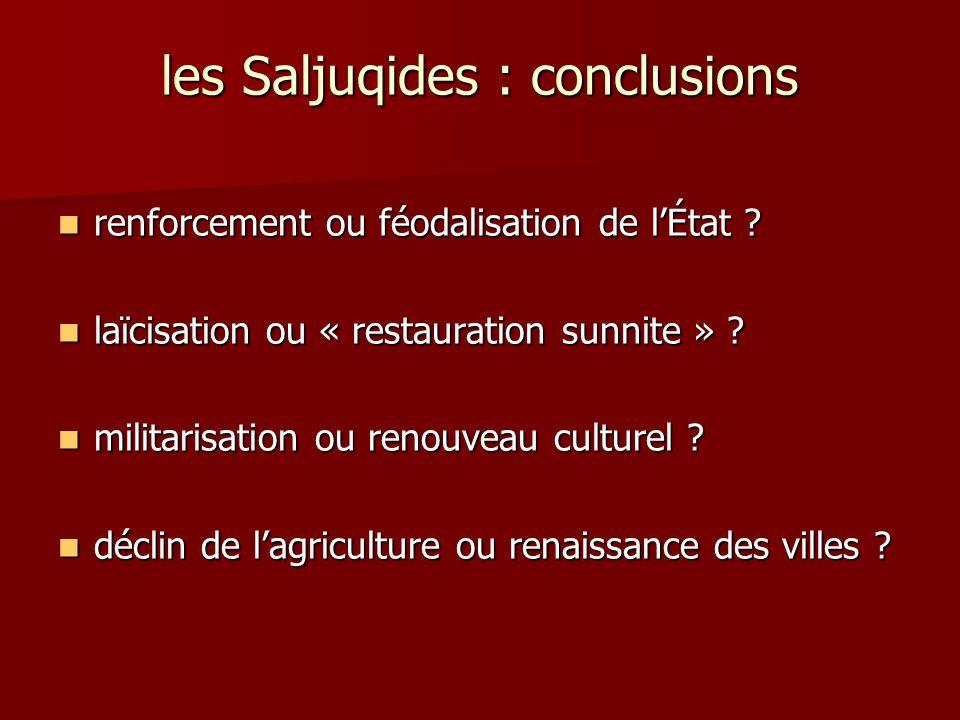 les Saljuqides : conclusions renforcement ou féodalisation de lÉtat ? renforcement ou féodalisation de lÉtat ? laïcisation ou « restauration sunnite »