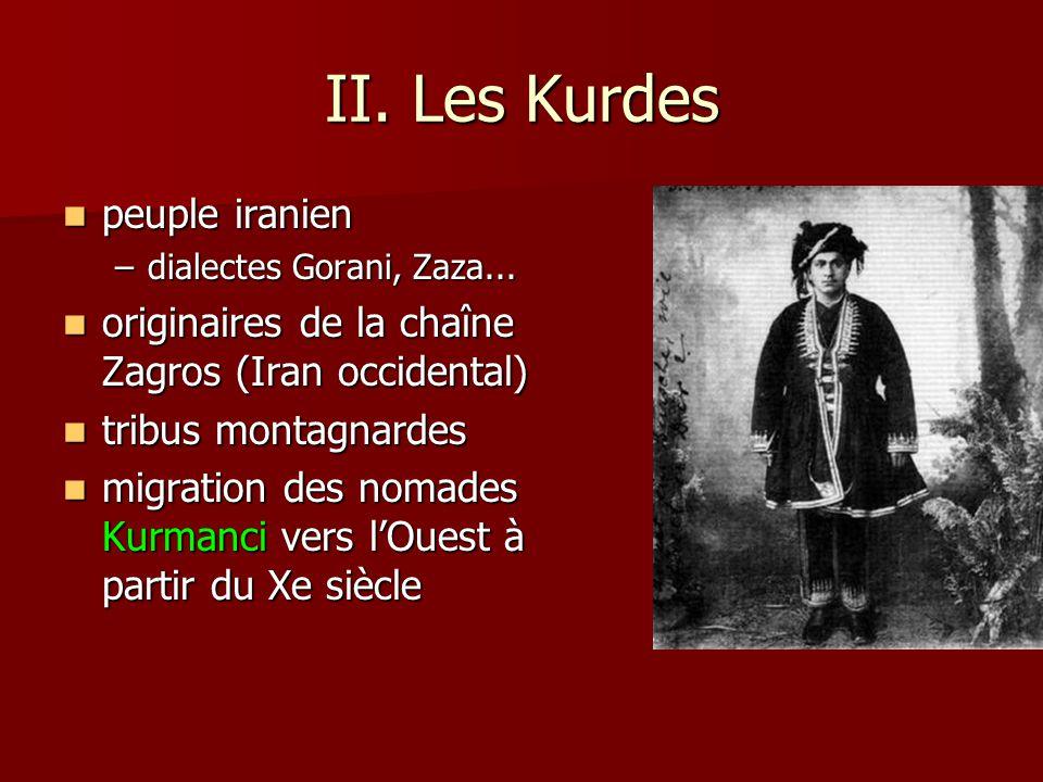 II. Les Kurdes peuple iranien peuple iranien –dialectes Gorani, Zaza... originaires de la chaîne Zagros (Iran occidental) originaires de la chaîne Zag