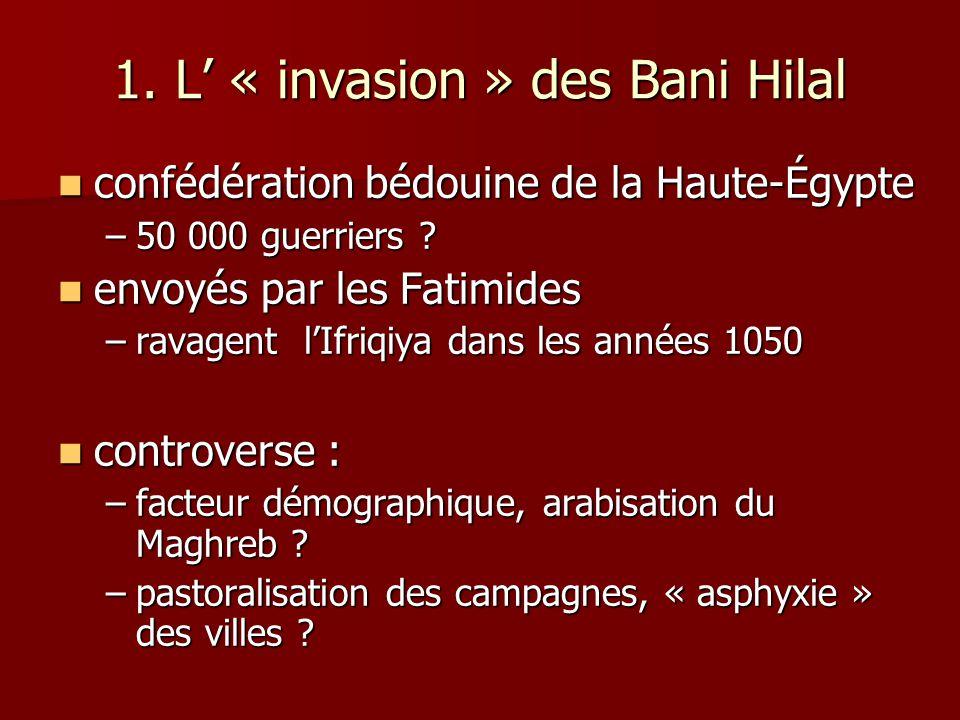 1. L « invasion » des Bani Hilal confédération bédouine de la Haute-Égypte confédération bédouine de la Haute-Égypte –50 000 guerriers ? envoyés par l