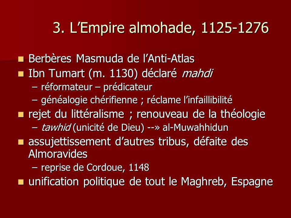 3. LEmpire almohade, 1125-1276 Berbères Masmuda de lAnti-Atlas Berbères Masmuda de lAnti-Atlas Ibn Tumart (m. 1130) déclaré mahdi Ibn Tumart (m. 1130)