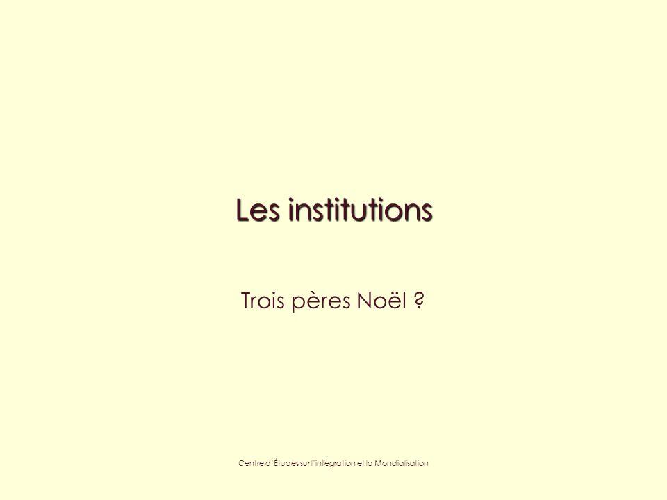 Centre dÉtudes sur lintégration et la Mondialisation Les institutions Trois pères Noël