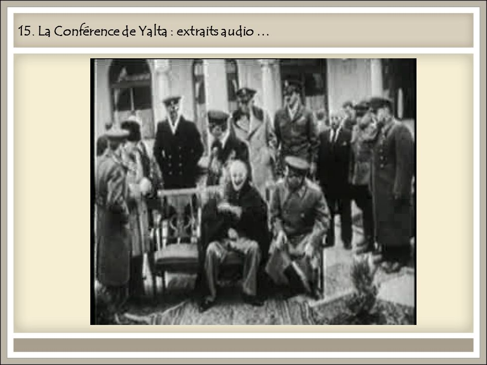 15. La Conférence de Yalta : extraits audio …