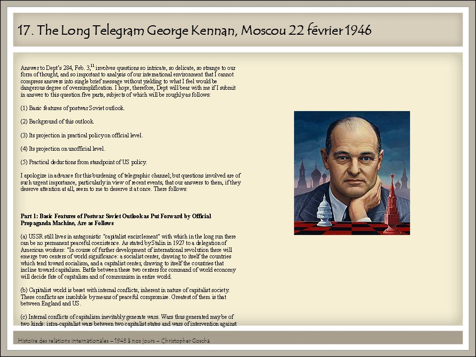 17. The Long Telegram George Kennan, Moscou 22 février 1946 Histoire des relations internationales – 1945 à nos jours – Christopher Goscha