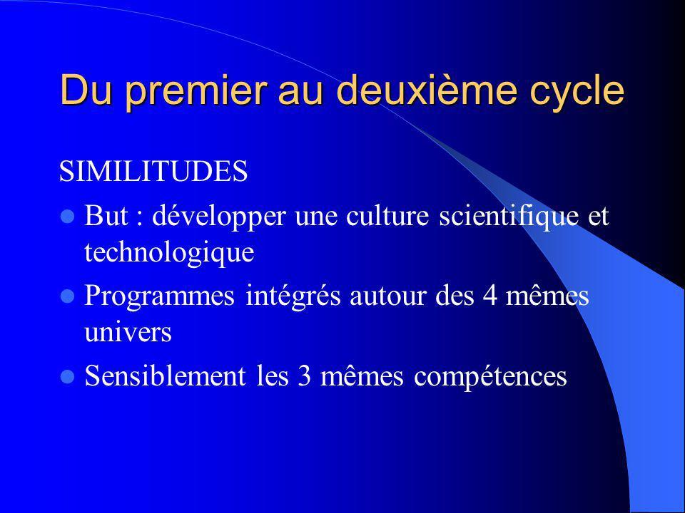 Du premier au deuxième cycle SIMILITUDES But : développer une culture scientifique et technologique Programmes intégrés autour des 4 mêmes univers Sensiblement les 3 mêmes compétences