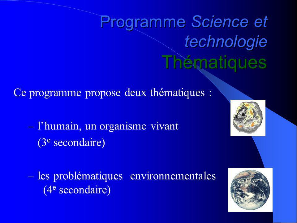 Programme Science et technologie Thématiques Ce programme propose deux thématiques : – lhumain, un organisme vivant (3 e secondaire) – les problématiques environnementales (4 e secondaire)