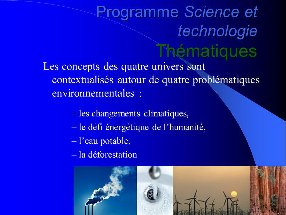 Programme Science et technologie Thématiques Les concepts des quatre univers sont contextualisés autour de quatre problématiques environnementales : –les changements climatiques, –le défi énergétique de lhumanité, –leau potable, –la déforestation