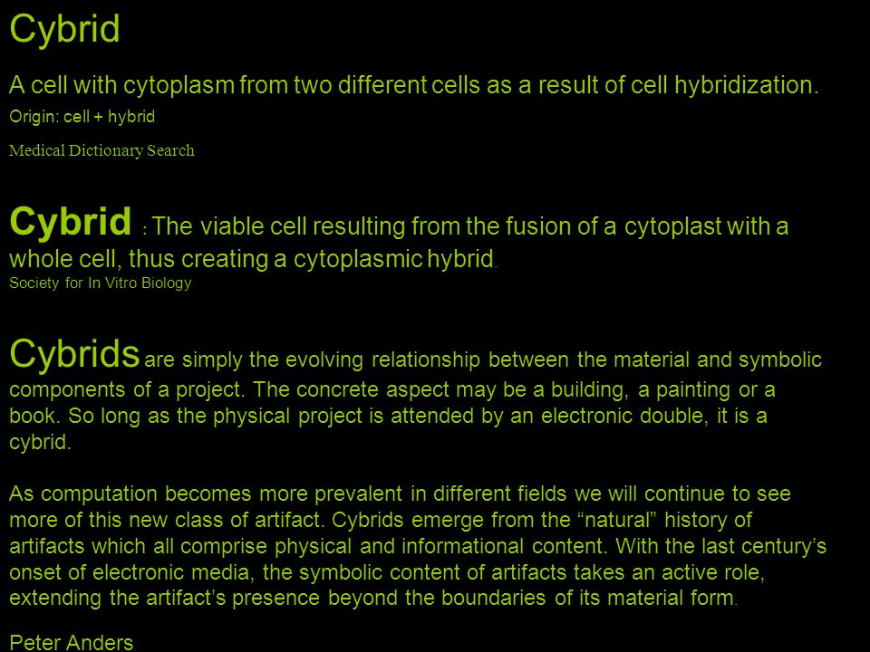 Cybrid A cell with cytoplasm from two different cells as a result of cell hybridization.