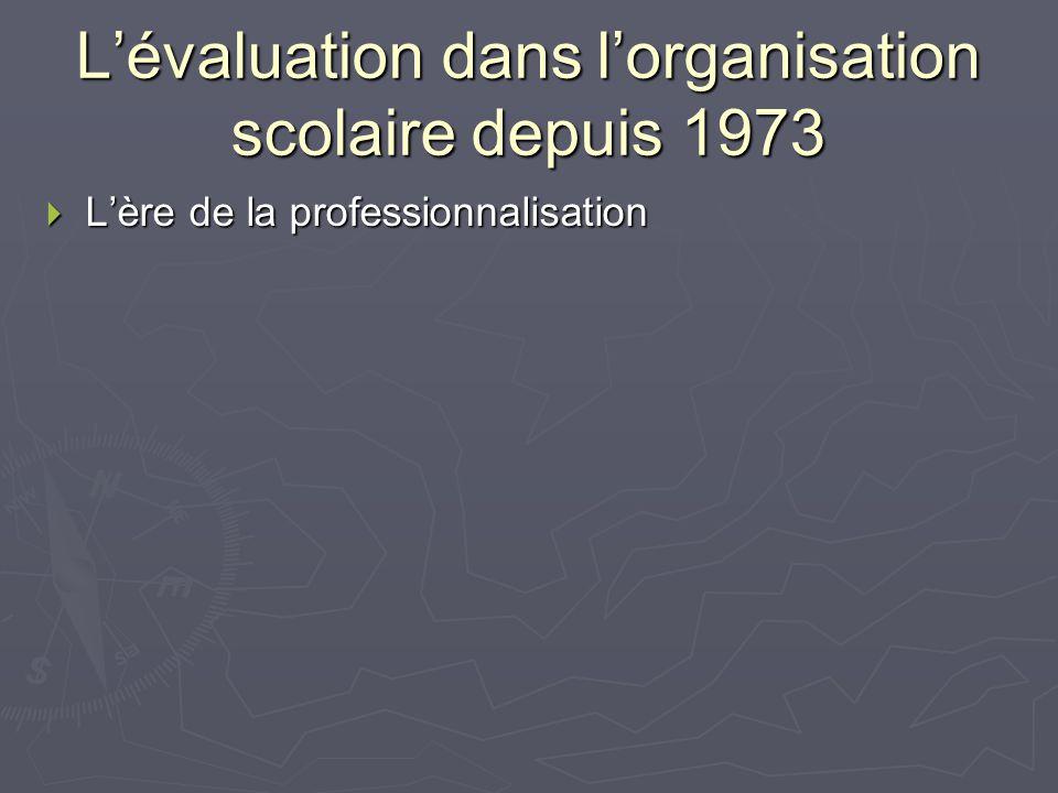 Lévaluation dans lorganisation scolaire depuis 1973 Lère de la professionnalisation Lère de la professionnalisation