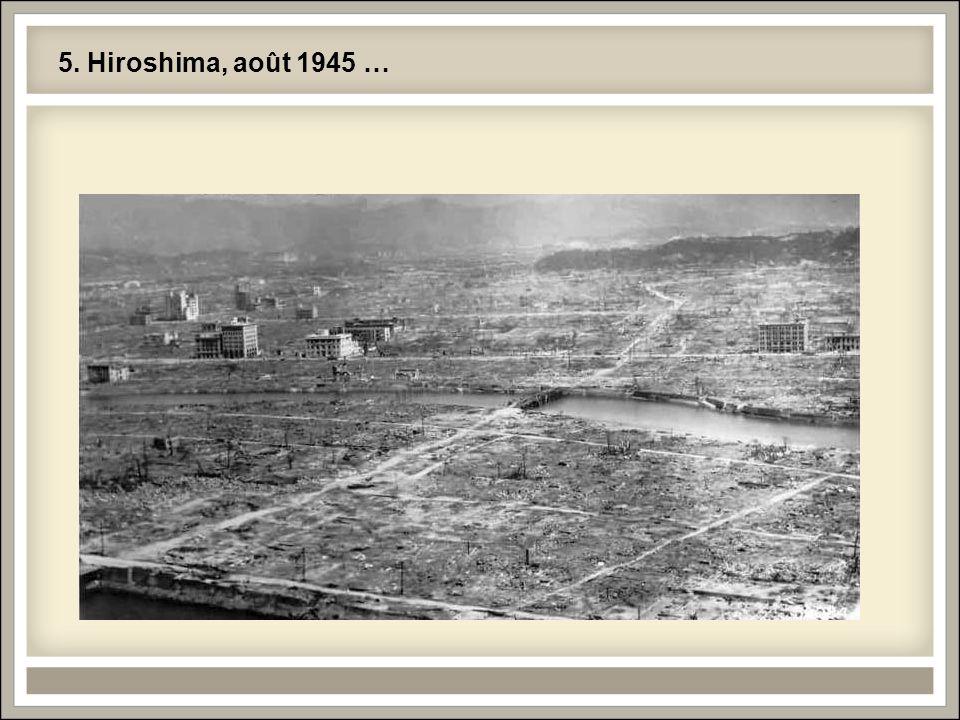 5. Hiroshima, août 1945 …