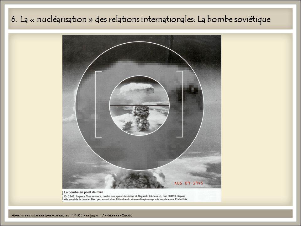 6. La « nucléarisation » des relations internationales: La bombe soviétique Histoire des relations internationales – 1945 à nos jours – Christopher Go