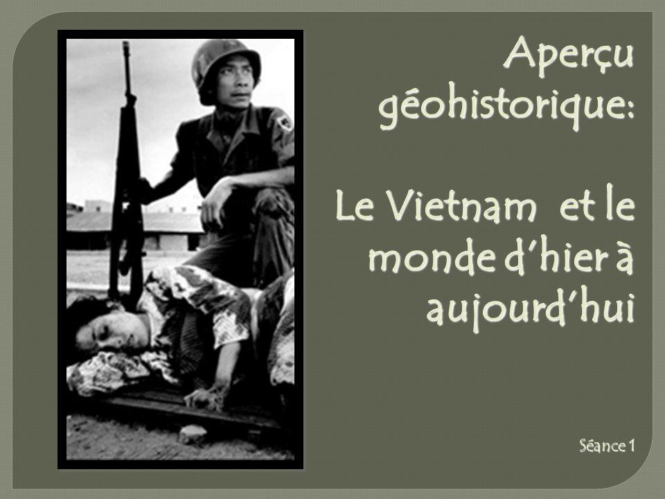 Aperçu géohistorique: Le Vietnam et le monde dhier à aujourdhui Séance 1