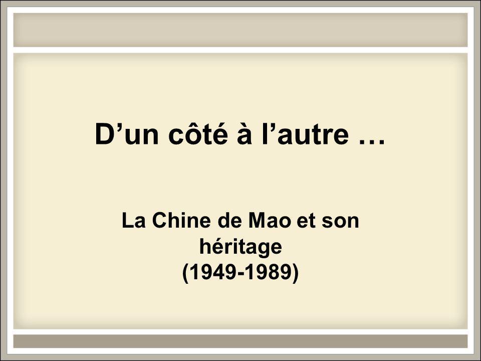 Dun côté à lautre … La Chine de Mao et son héritage (1949-1989)