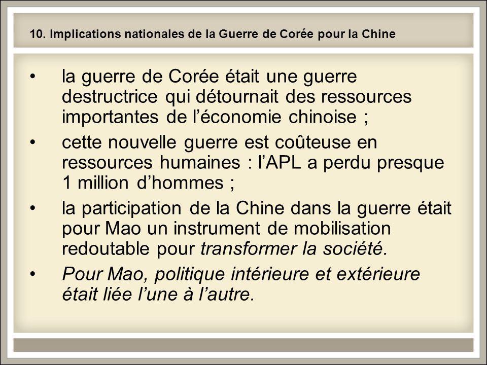 10. Implications nationales de la Guerre de Corée pour la Chine la guerre de Corée était une guerre destructrice qui détournait des ressources importa
