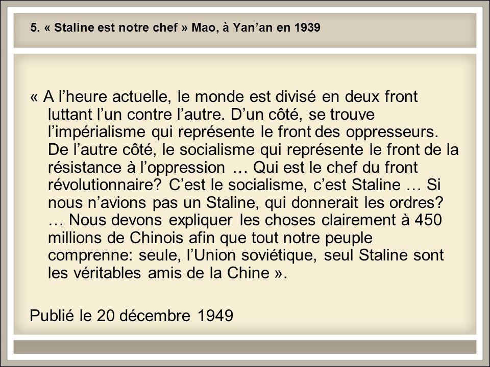5. « Staline est notre chef » Mao, à Yanan en 1939 « A lheure actuelle, le monde est divisé en deux front luttant lun contre lautre. Dun côté, se trou