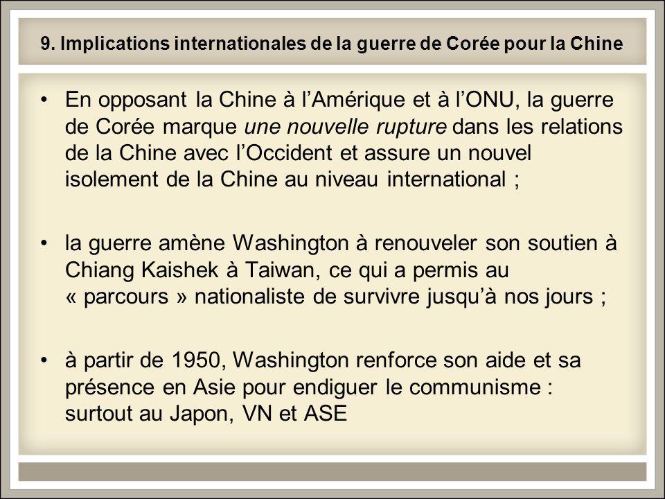 9. Implications internationales de la guerre de Corée pour la Chine En opposant la Chine à lAmérique et à lONU, la guerre de Corée marque une nouvelle