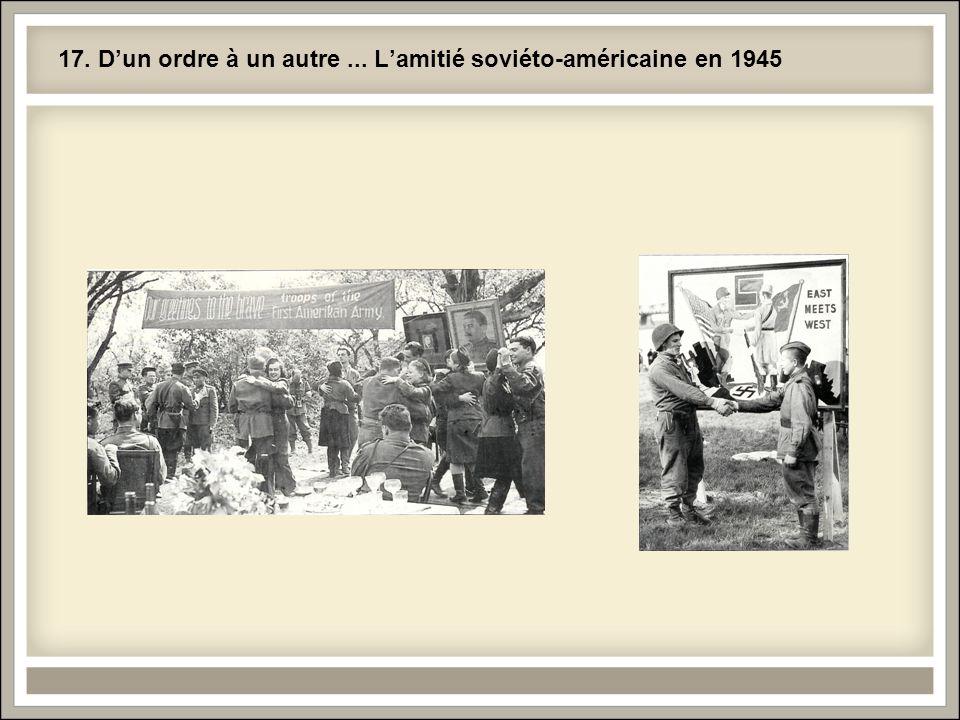 17. Dun ordre à un autre... Lamitié soviéto-américaine en 1945