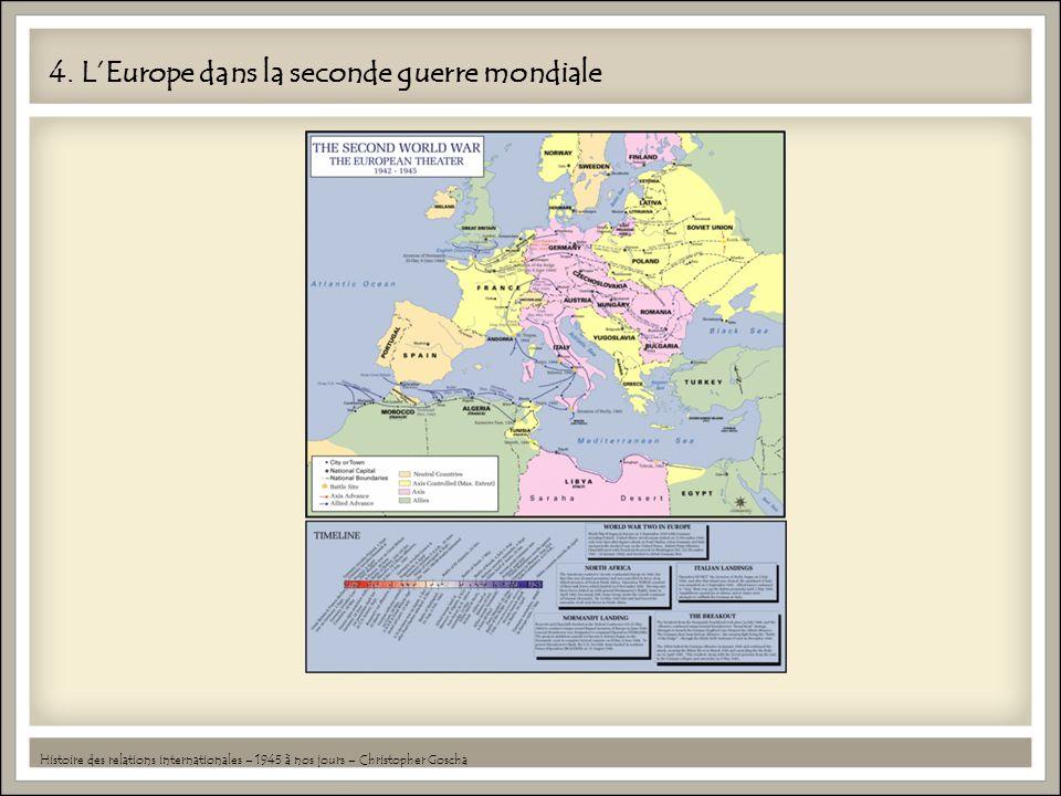 4. LEurope dans la seconde guerre mondiale Histoire des relations internationales – 1945 à nos jours – Christopher Goscha