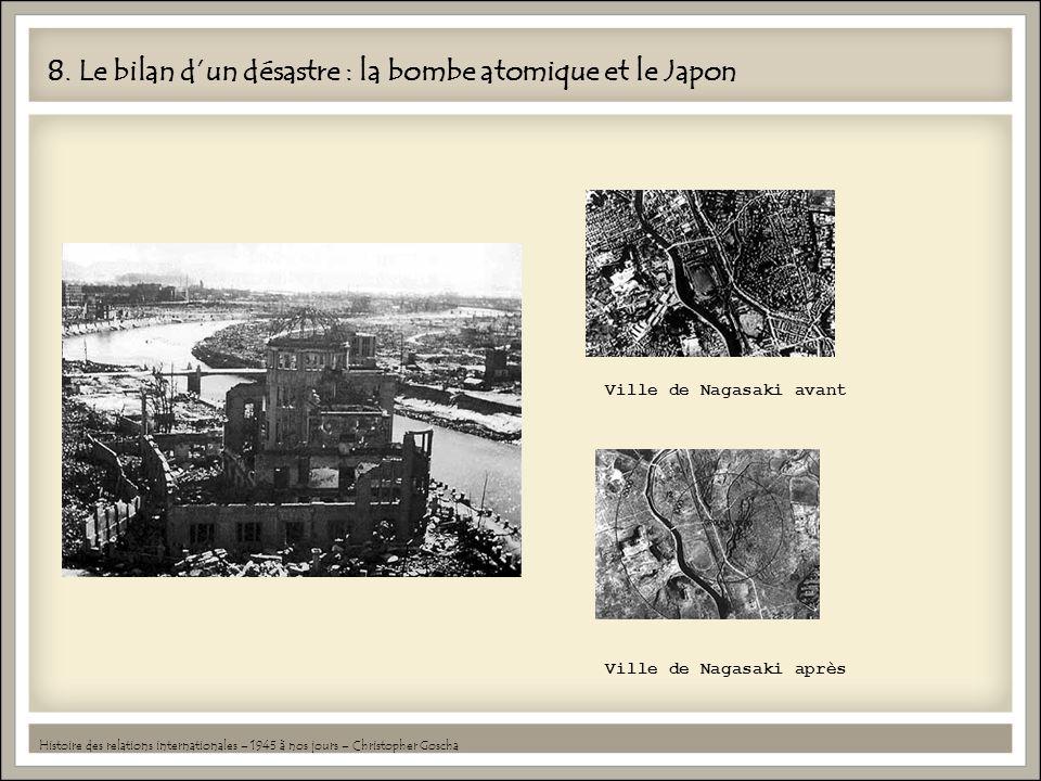 8. Le bilan dun désastre : la bombe atomique et le Japon Histoire des relations internationales – 1945 à nos jours – Christopher Goscha Ville de Nagas