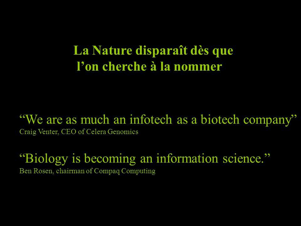 La Nature disparaît dès que lon cherche à la nommer We are as much an infotech as a biotech company Craig Venter, CEO of Celera Genomics Biology is be