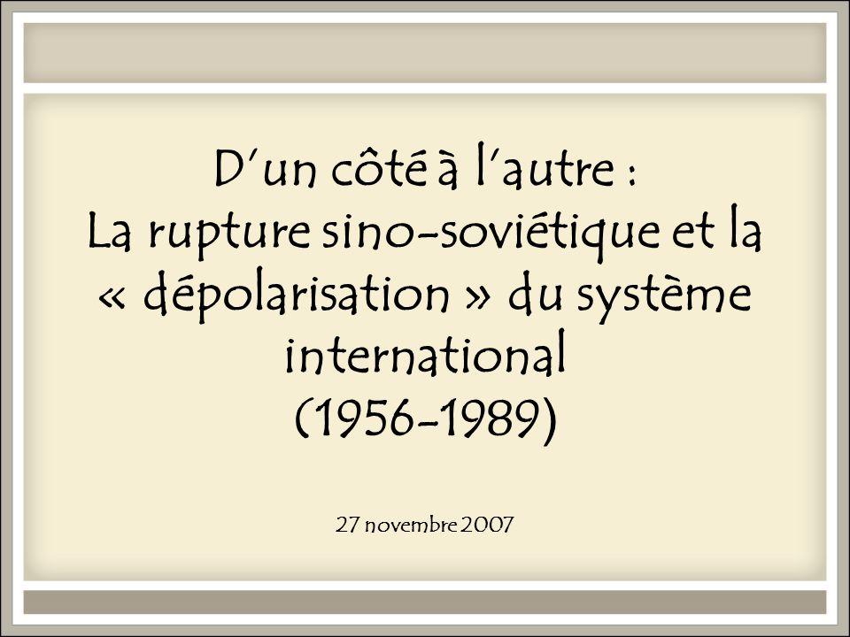 Dun côté à lautre : La rupture sino-soviétique et la « dépolarisation » du système international (1956-1989 ) 27 novembre 2007