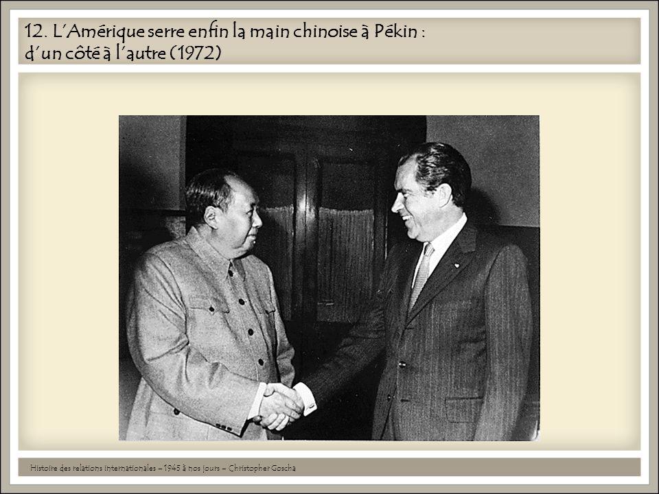 12. LAmérique serre enfin la main chinoise à Pékin : dun côté à lautre (1972) Histoire des relations internationales – 1945 à nos jours – Christopher