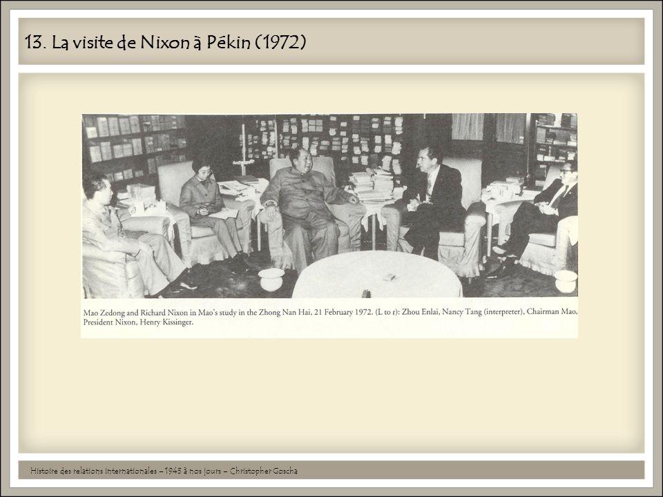13. La visite de Nixon à Pékin (1972) Histoire des relations internationales – 1945 à nos jours – Christopher Goscha
