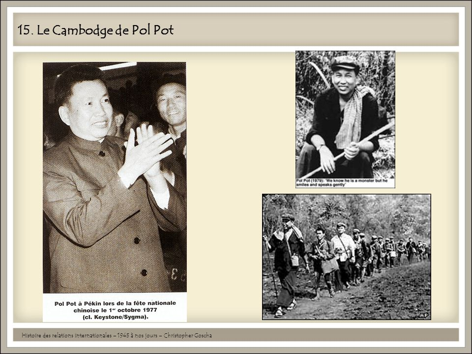 15. Le Cambodge de Pol Pot Histoire des relations internationales – 1945 à nos jours – Christopher Goscha