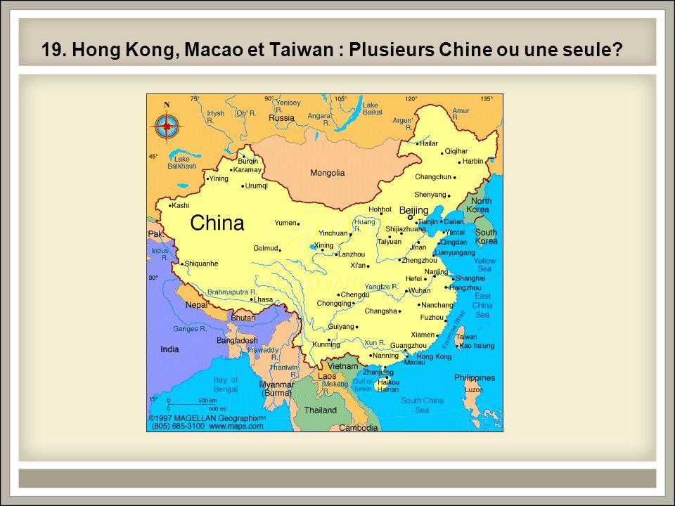 19. Hong Kong, Macao et Taiwan : Plusieurs Chine ou une seule?