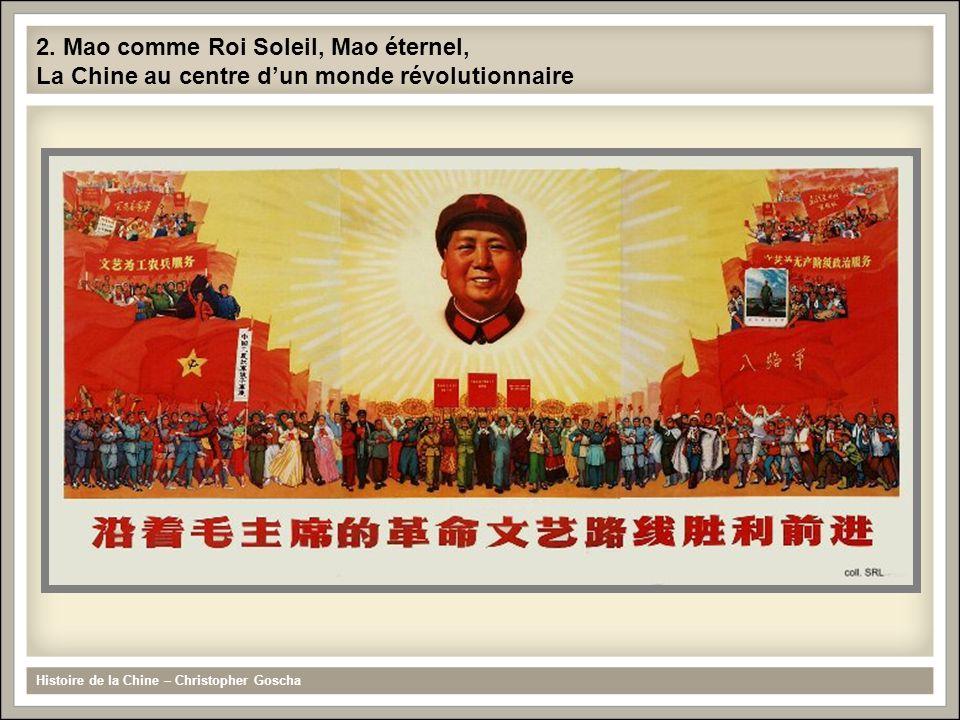 2. Mao comme Roi Soleil, Mao éternel, La Chine au centre dun monde révolutionnaire Histoire de la Chine – Christopher Goscha
