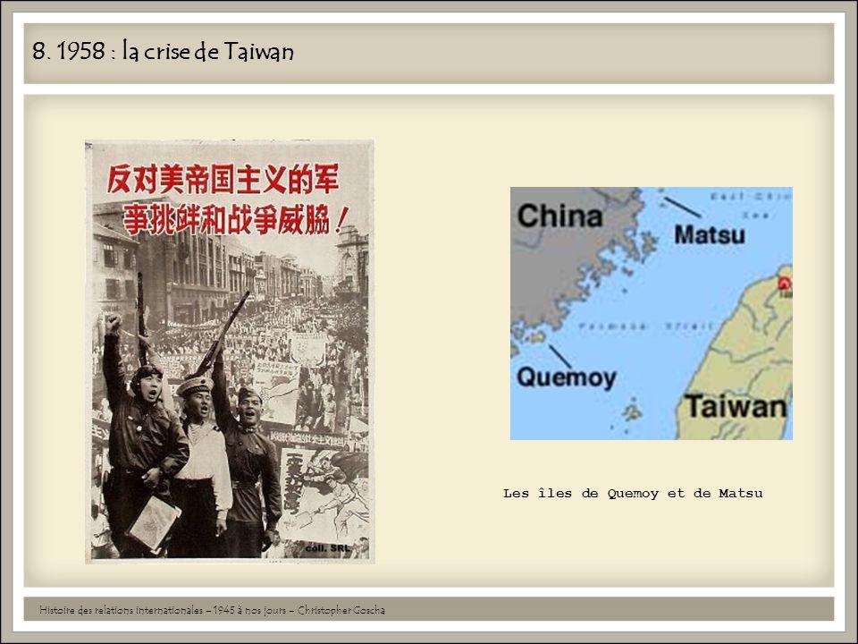 8. 1958 : la crise de Taiwan Histoire des relations internationales – 1945 à nos jours – Christopher Goscha Les îles de Quemoy et de Matsu