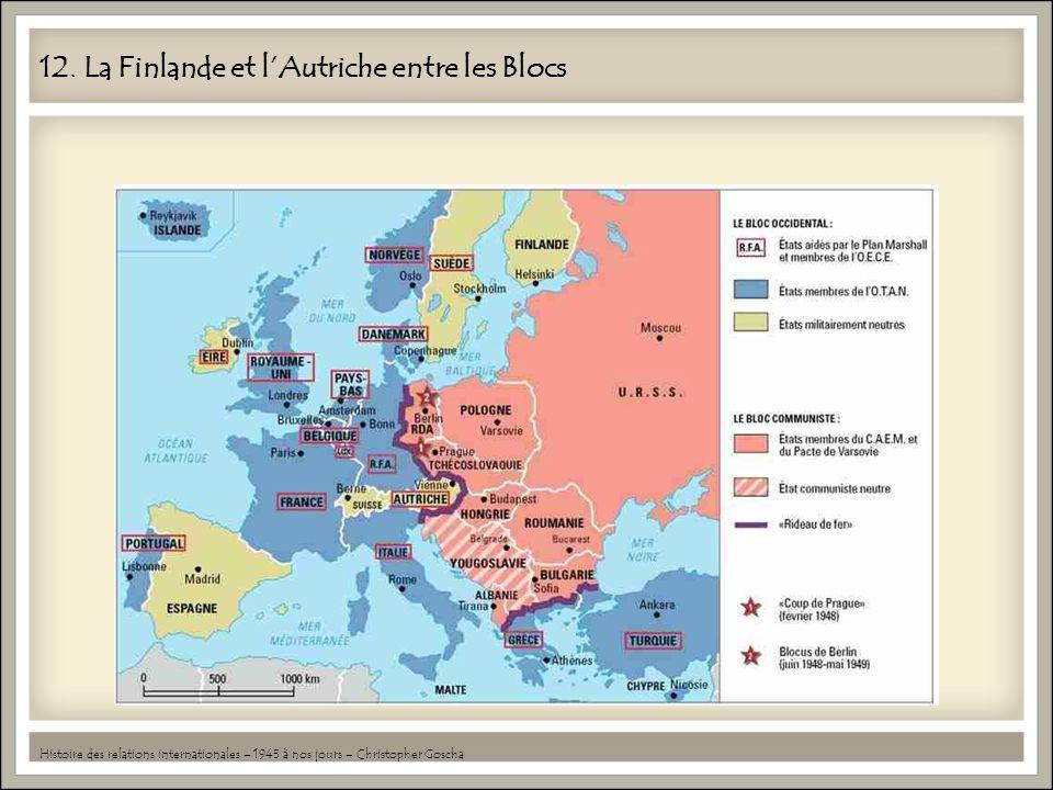 12. La Finlande et lAutriche entre les Blocs Histoire des relations internationales – 1945 à nos jours – Christopher Goscha