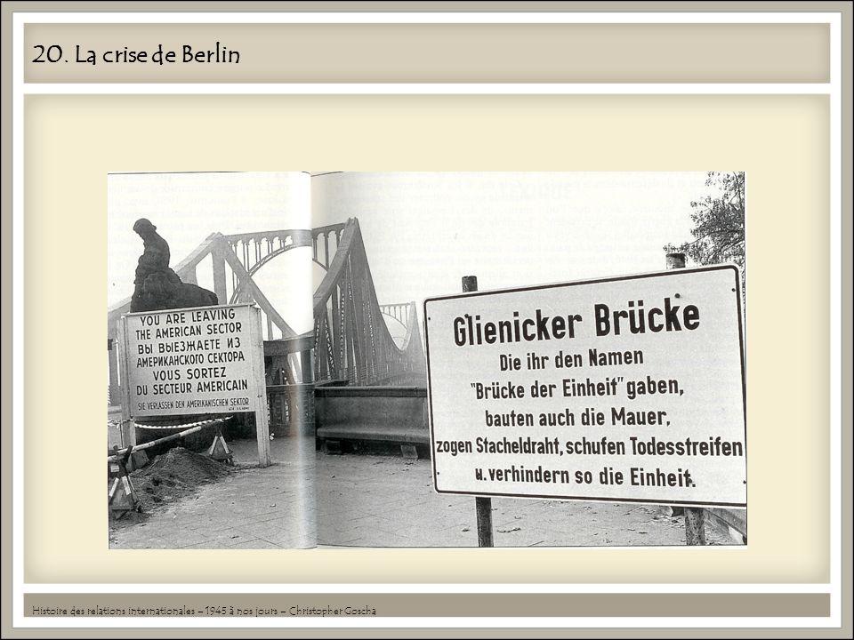 20. La crise de Berlin Histoire des relations internationales – 1945 à nos jours – Christopher Goscha
